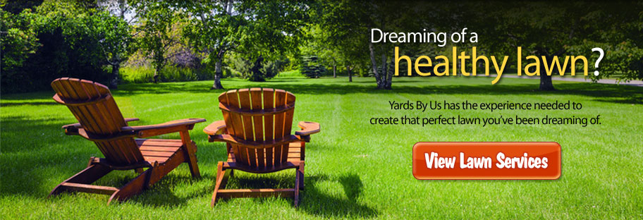 Dreaming of a healthy lawn? Yards By Us has the experience needed to create that perfect lawn you've been dreaming of.